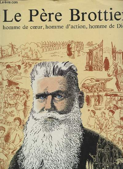 LE PERE BROTTIER - HOMME DE COEUR, HOMME D'ACTION, HOMME DE DIEU.