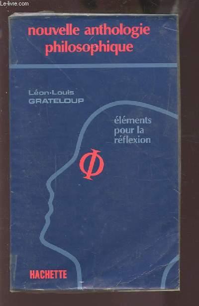 NOUVELLE ANTHOLOGIE PHILOSOPHIQUE - ELEMENTS POUR LA REFLEXION - TEXTES ET DOCUMENTS POUR LES CLASSES TERMINALES.