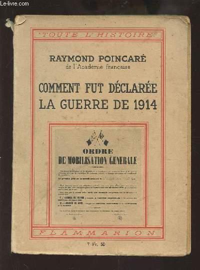 COMMENT FUT DECLAREE LA GUERRE DE 1914.