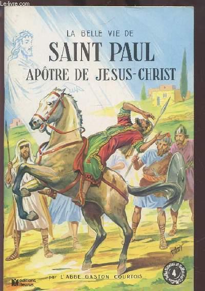 LA BELLE VIE DE SAINT PAUL APOTRE DE JESUS CHRIST.