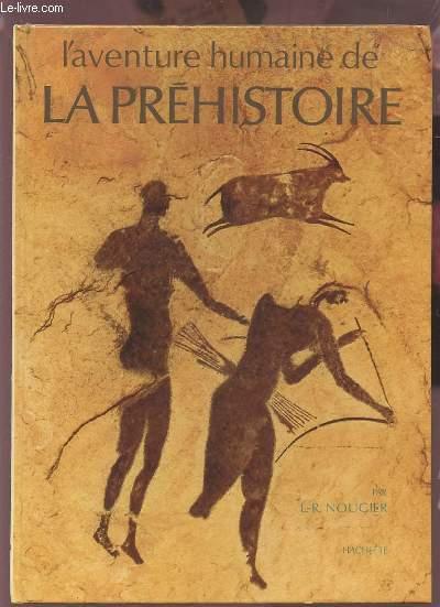 L'AVENTURE HUMAINE DE LA PREHISTOIRE.
