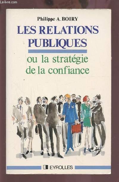 LES RELATIONS PUBLIQUES - OU LA STRATEGIE DE LA CONFIANCE.