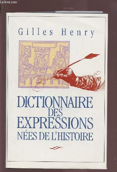 DICTIONNAIRE DES EXPRESSIONS NEES DE L'HISTOIRE.