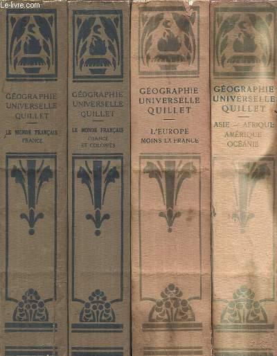 GEOGRAPHIE UNIVERSELLE QUILLET - 4 VOLUMES : LE MONDE FRANCAIS - FRANCE + LE MONDE FRANCAIS - FRANCE ET COLONIES + L'EUROPE MOINS LA FRANCE + ASIE, AFRIQUE, AMERIQUE, OCEANIE.
