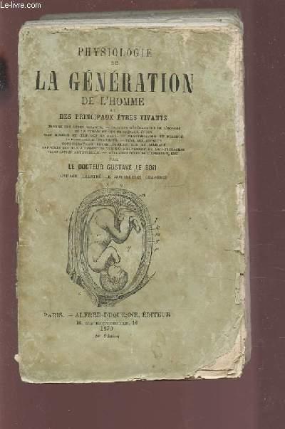 PHYSIOLOGIE DE LA GENERATION DE L'HOMME ET DES PRINCIPAUX ETRE VIVANTS.