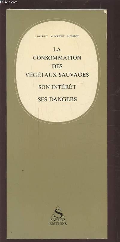 LA CONSOMMATION DES VEGETAUX SAUVAGES SON INTERET SES DANGERS.