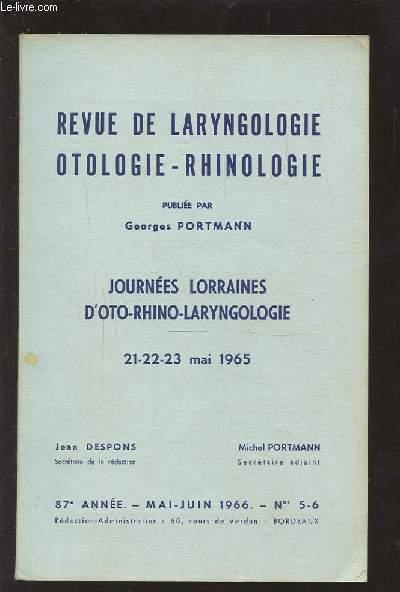 REVUE DE LARYNGOLOGIE OTOLOGIE-RHINOLOGIE - 87° ANNEE - MAI JUIN 1966 - N°5 & 6 : JOURNEES LORRAINES D'PTP-RHINO-LARYNGOLOGIE 21-22-23 MAI 1965.