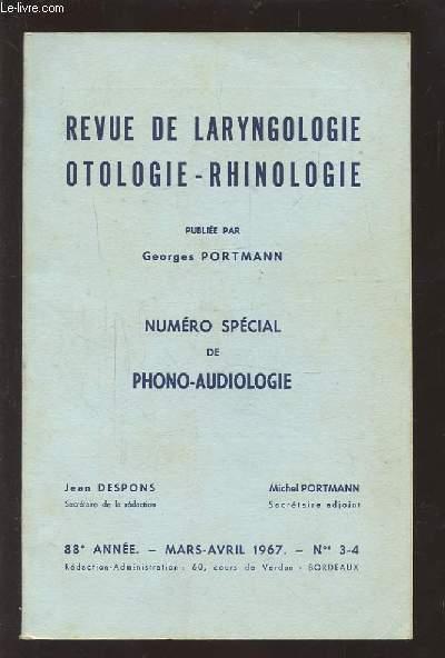 REVUE DE LARYNGOLOGIE OTOLOGIE-RHINOLOGIE - 88° ANNEE - MARS AVRIL 1967 - N°3 & 4 : NUMERO SPECIAL DE PHONO-AUDIOLOGIE.