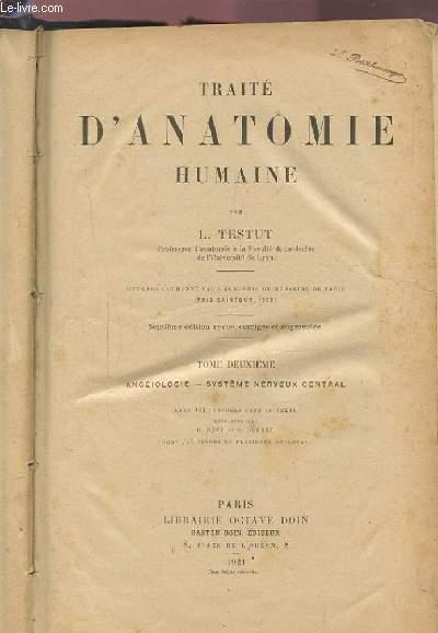 TRAITE D'ANATOMIE HUMAINE - TOME DEUXIEME : ANGEIOLOGIE / SYSTEME NERVEUX CENTRAL.