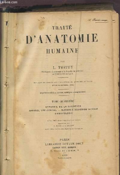 TRAITE D'ANATOMIE HUMAINE - TOME QUATRIEME : APPAREIL DE LA DIGESTION / APPAREIL URO-GENITAL / GLANDES A SECRETION INTERNE / EMBRYOLOGIE.