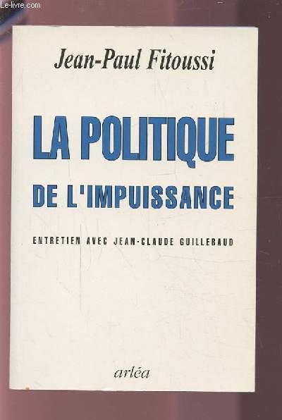 LA POLITIQUE DE L'IMPUISSANCE - ENTRETIEN AVEC JEAN-CLAUDE GUILLEBAUD.
