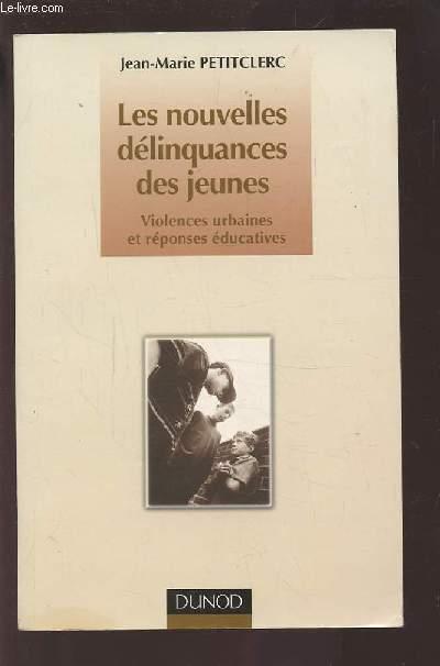 LES NOUVELLES DELINQUANCES DES JEUNES - VIOLENCES URBAINES ET REPONSES EDUCATIVES.