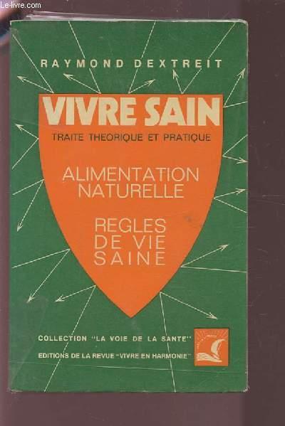 VIVRE SAIN - TRAITE THEORIQUE ET PRATIQUE - ALIMENTATION NATURELLE - REGLES DE VIE SAINE.