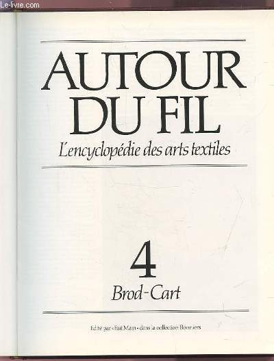 AUTOUR DU FIL - VOLUME 4 : BROD-CART - L'ENCYCLOPEDIE DES ARTS TEXTILES.