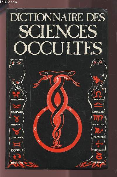 DICTIONNAIRE DES SCIENCES OCCULTES - SUIVI D'UN DICTIONNAIRE DES SONGES.