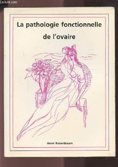 LA PATHOLOGIE FONCTIONNELLE DE L'OVAIRE.