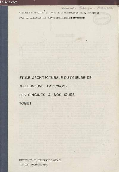ETUDE ARCHITECTURALE DU PRIEUR DE VILLEUNEUVE D'AVEYRON : DES ORIGINES A NOS JOURS - TOME 1 - OUVRAGE PHOTOCOPIE.