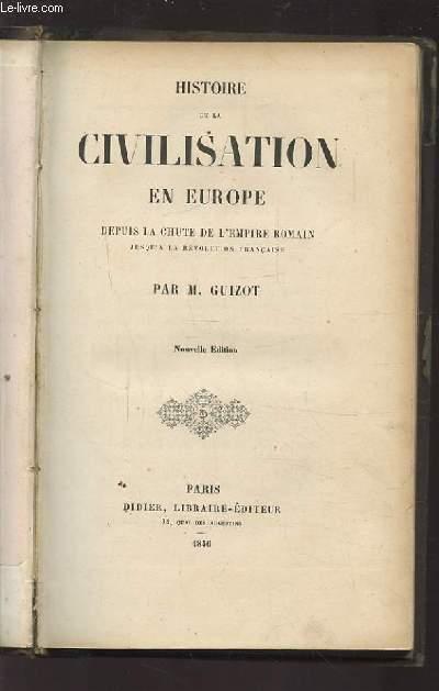 HISTOIRE DE LA CIVILATION EN EUROPE - DEPUIS LA CHUTE DE L'EMPIRE ROMAIN JUSQU'A  LA REVOLUTION FRANCAISE.