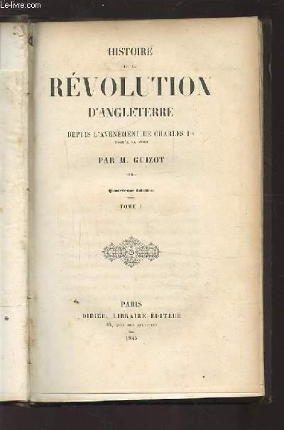 HISTOIRE DE LA REVOLUTION D'ANGLETERRE - DEPUIS L'AVENEMENT DE CHARLES 1ER JUSQU'A SA MORT - TOME 1 + TOME 2.