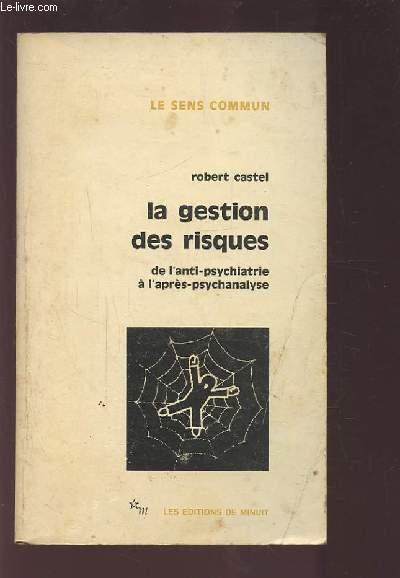 LA GESTION DES RISQUES - DE L'ANTI-PSYCHIATRIE A L'APRES-PSYCHANALYSE - LE SENS COMMUN.