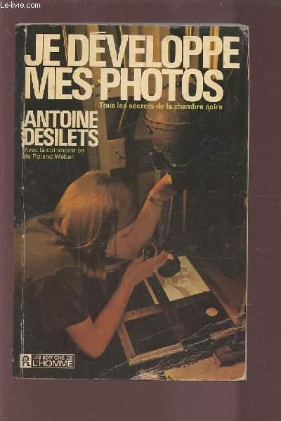 JE DEVELOPPE MES PHOTOS - TOUS LES SECRETS DE LA CHAMBRE NOIRE.
