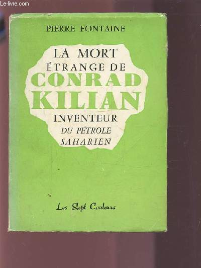 LA MORT ETRANGE DE CONRAD KILIAN INVENTEUR DU PETROLE SAHARIEN.