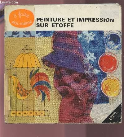 PEINTURE ET IMPRESSION SUR ETOFFE - UN MANUEL TRES SIMPLE AGREMENTE DE NOMBREUX EXEMPLES.