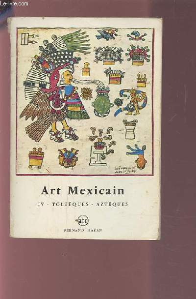 ART MEXICAIN - IV TOLTEQUES - AZTEQUES.