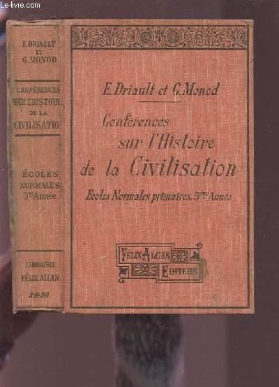 CONFERENCES SUR L'HISTOIRE DE LA CIVILISATION - CONFORMES AUX PROGRAMMES DU 4 AOUT 1905 - POUR LA TROISIEME ANNEE DES ECOLES NORMALE PRIMAIRES - 3° EDITION.