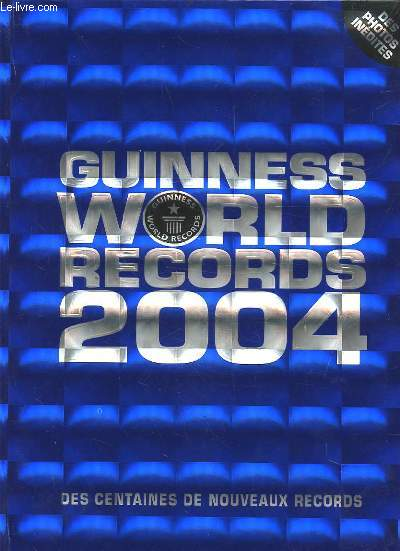 GUINNESS WORLD RECORDS 2004 - DES CENTAINES DE NOUVEAUX RECORDS.