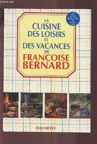 LA CUISINE DES LOISIRS ET DES VACANCES DE FRANCOISE BERNARD.