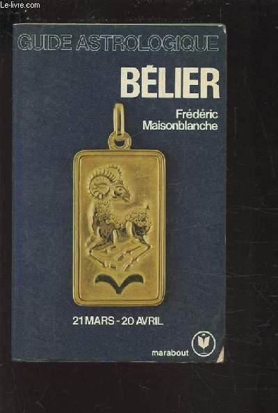 GUIDE ASTROLOGIQUE : BELIER / 21 MARS - 20 AVRIL.