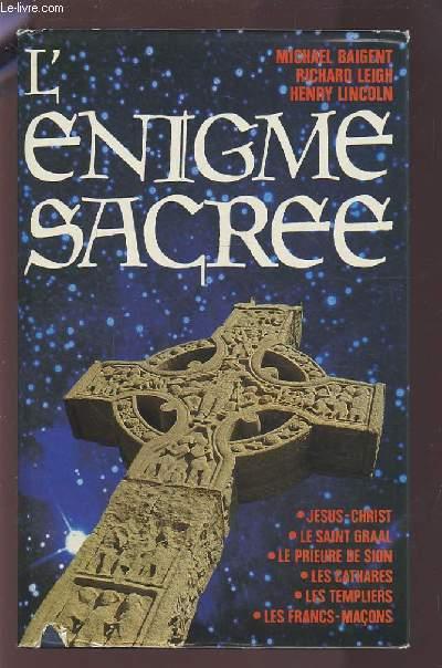 L'ENIGME SACREE - JESUS CHRIST / LE SAINT GRAAL / LE PRIEUSE DE SION / LES CATHARES / LES TEMPLIERS / LES FRANCS-MACONS.