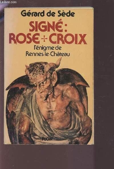 SIGNE : ROSE CROIX - L'ENIGME DE RENNES-LE-CHATEAU.
