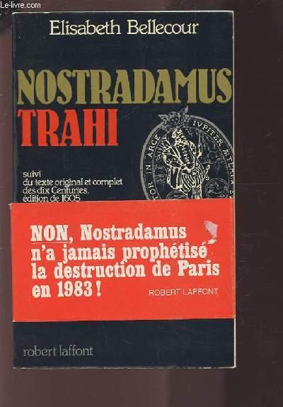 NOSTRADAMUS TRAHI - SUIVI DU TEXTE ORIGINAL ET COMPLET DES DIX CENTURIES, EDITION DE 1605.