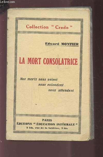 LA MORT CONSOLATRICE - NOS MORTS NOUS VOIENT NOUS ENTENDENT NOUR ATTENDENT.