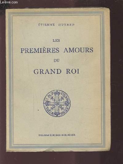 LES PREMIERES AMOURS DU GRAND ROI - EDITION ORIGINALE.