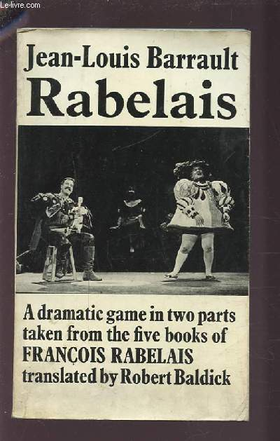 RABELAIS - A DRAMATIC GAME IN TWO PARTS TAKEN FROM THE FIVE BOOKS OF FRANCOIS RABELAIS.