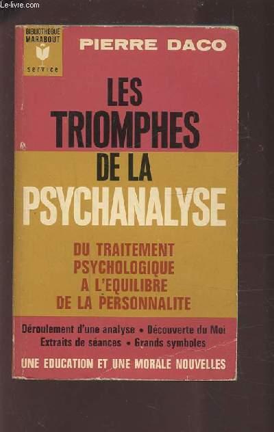 LES TRIOMPHES DE LA PSYCHANALYSE - DU TRAITEMENT PSYCHOLOGIQUE A L'EQUILIBRE DE LA PERSONNALITE - DEROULEMENT D'UNE ANALYSE / DECOUVERTE DU MOI / EXTRAITS DE SEANCES / GRANDS SYMBOLE.