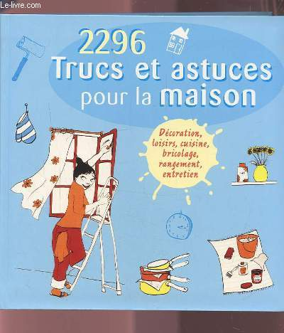Achetez Cet Article2296 Trucs Et Astuces Pour La Maison   Decoration,  Loisirs, Cuisine, Bricolage, Rangement, Entretien.