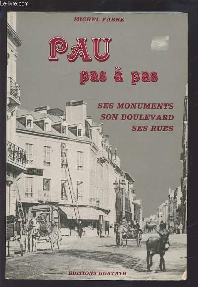 PAU PAS A PAS - SES MONUMENTS, SON BOULEVARD, SES RUES.