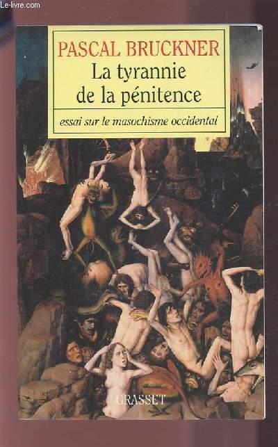 LA TYRANNIE DE LA PENITENCE - ESSAI SUR LE MASOCHISME OCCIDENTAL.
