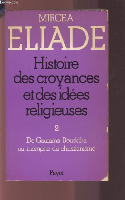 HISTOIRE DES CROYANCES ET DES IDEES RELIGIEUSES - TOME 2 : DE GAUTAMA BOUDDHA AU TRIOMPHE DU CHRISTIANISME.