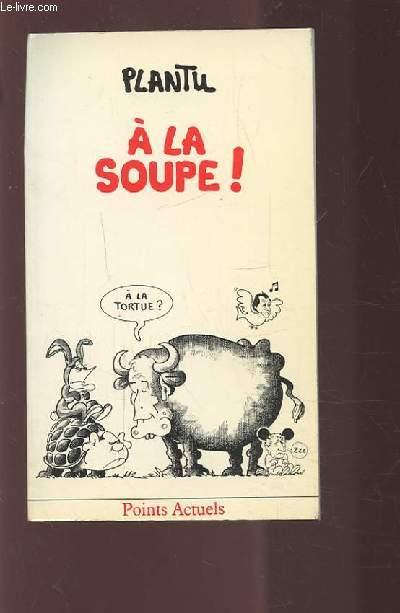 A LA SOUPE !.