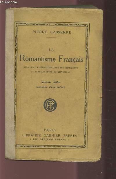 LE ROMANTISME FRANCAIS - ESSAI SUR LA REVOLUTION DANS LES SENTIMENTS ET DANS LES IDEES AU XIX° SIECLE.