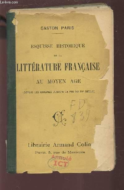 ESQUISSE HISTORIQUE DE LA LITTERATURE FRANCAISE AU MOYEN AGE - DEPUIS LES ORIGINES JUSQU'A LA FIN DU XV° SIECLE).