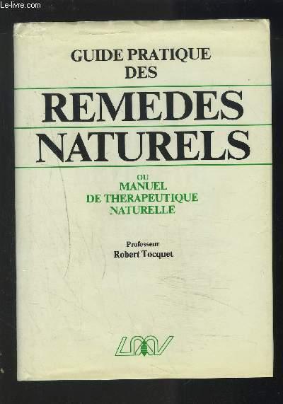 GUIDE PRATIQUE DES REMEDES NATURELS - OU MANUEL DE THERAPEUTIQUE NATURELLE - HOMEOPATHIE, PHYTOTHERAPIE, REGIMES ALIMENTAIRES, RYTHMES, CRENOTHERAPIE... ET LEXIQUE THERAPEUTIQUE DE 75 AFFECTIONS COURANTES.