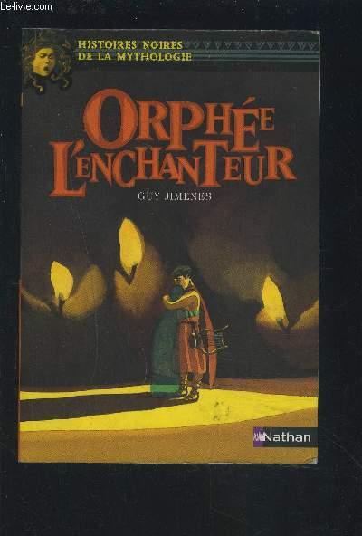 ORPHEE L'ENCHANTEUR - HISTOIRES NOIRES DE LA MYTHOLOGIE.