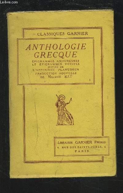 ANTHOLOGIE GRECQUE - EPIGRAMMES AMOUREUSES ET EPIGRAMMES VOTIVES SUIVIES DE L'APPENDICE PLANUDEEN - TOME PREMIER.