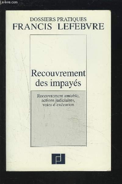 RECOUVREMENT DES IMPAYES - RECOUVREMENT AMIABLE, ACTIONS JUDICIAIRES, VOIES D'EXECUTION.